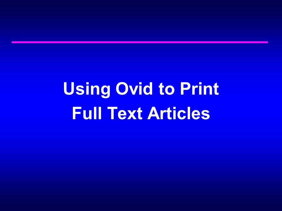 Using Ovid to Print Full Text Articles