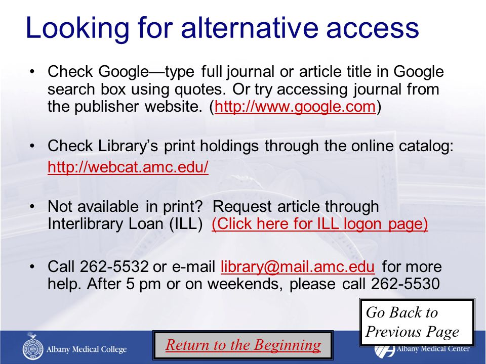 Looking for alternative access Check Google—type full journal or article title in Google search box using quotes.