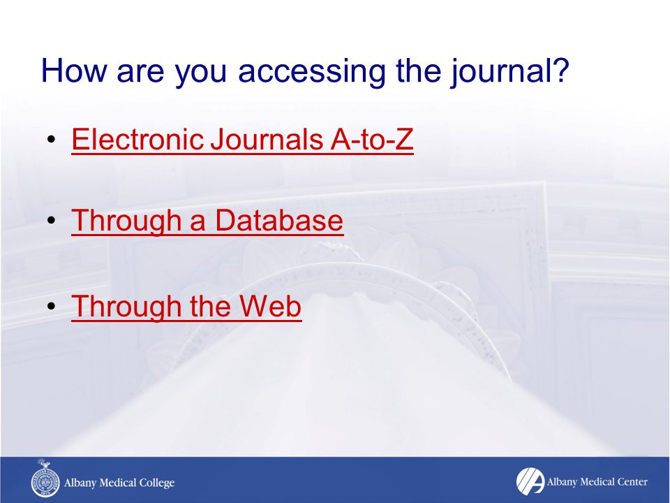 How are you accessing the journal Electronic Journals A-to-Z Through a Database Through the Web