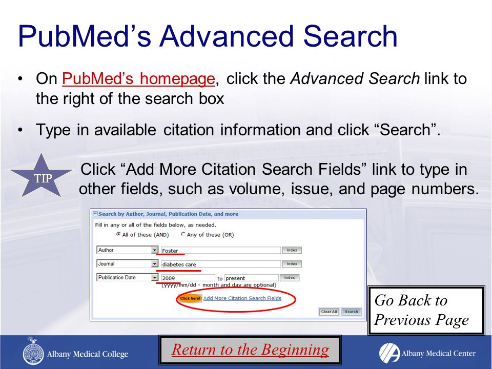 PubMed's Advanced Search On PubMed's homepage, click the Advanced Search link to the right of the search boxPubMed's homepage Type in available citation information and click Search .