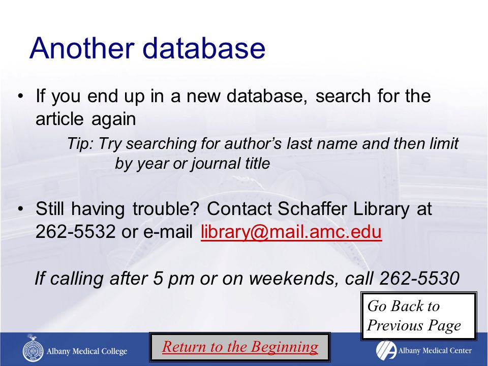 Another database If you end up in a new database, search for the article again Tip: Try searching for author's last name and then limit by year or journal title Still having trouble.