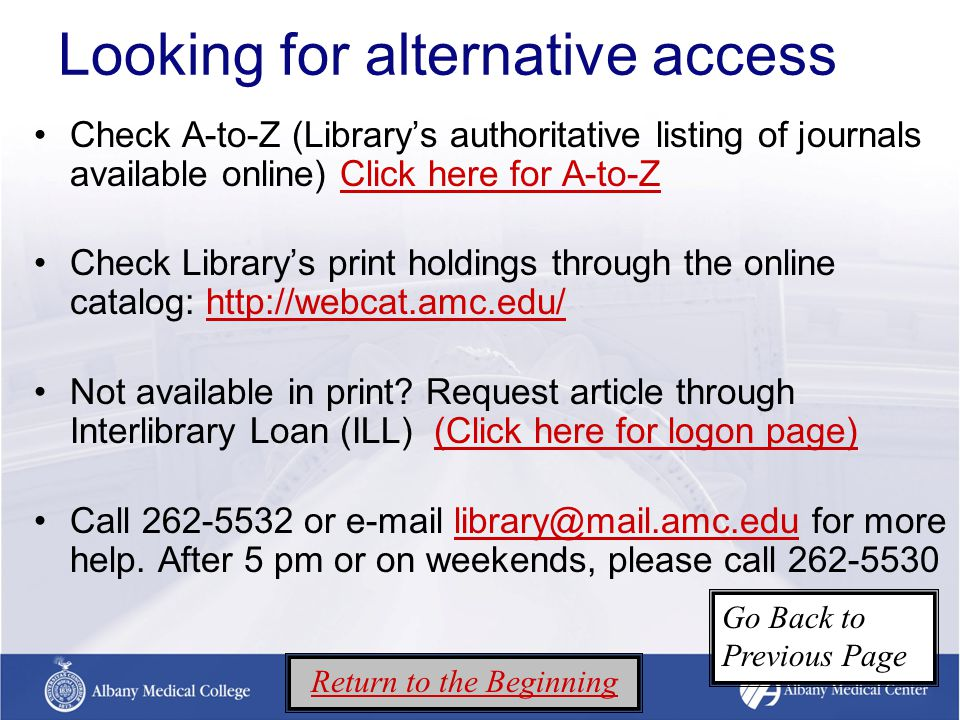 Looking for alternative access Check A-to-Z (Library's authoritative listing of journals available online) Click here for A-to-ZClick here for A-to-Z Check Library's print holdings through the online catalog: http://webcat.amc.edu/http://webcat.amc.edu/ Not available in print.