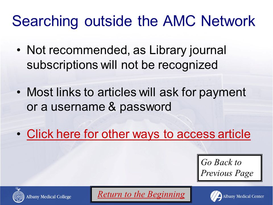 Searching outside the AMC Network Not recommended, as Library journal subscriptions will not be recognized Most links to articles will ask for payment or a username & password Click here for other ways to access article Return to the Beginning Go Back to Previous Page