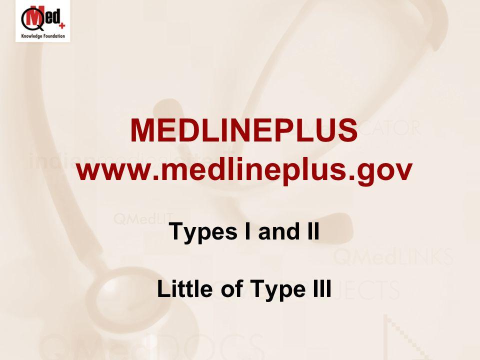 MEDLINEPLUS www.medlineplus.gov Types I and II Little of Type III