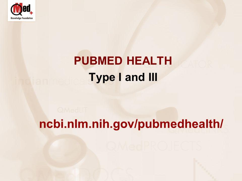 PUBMED HEALTH Type I and III ncbi.nlm.nih.gov/pubmedhealth/