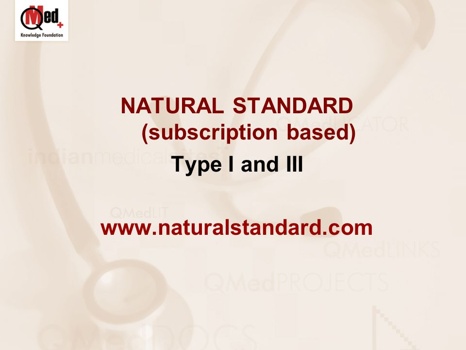 NATURAL STANDARD (subscription based) Type I and III www.naturalstandard.com