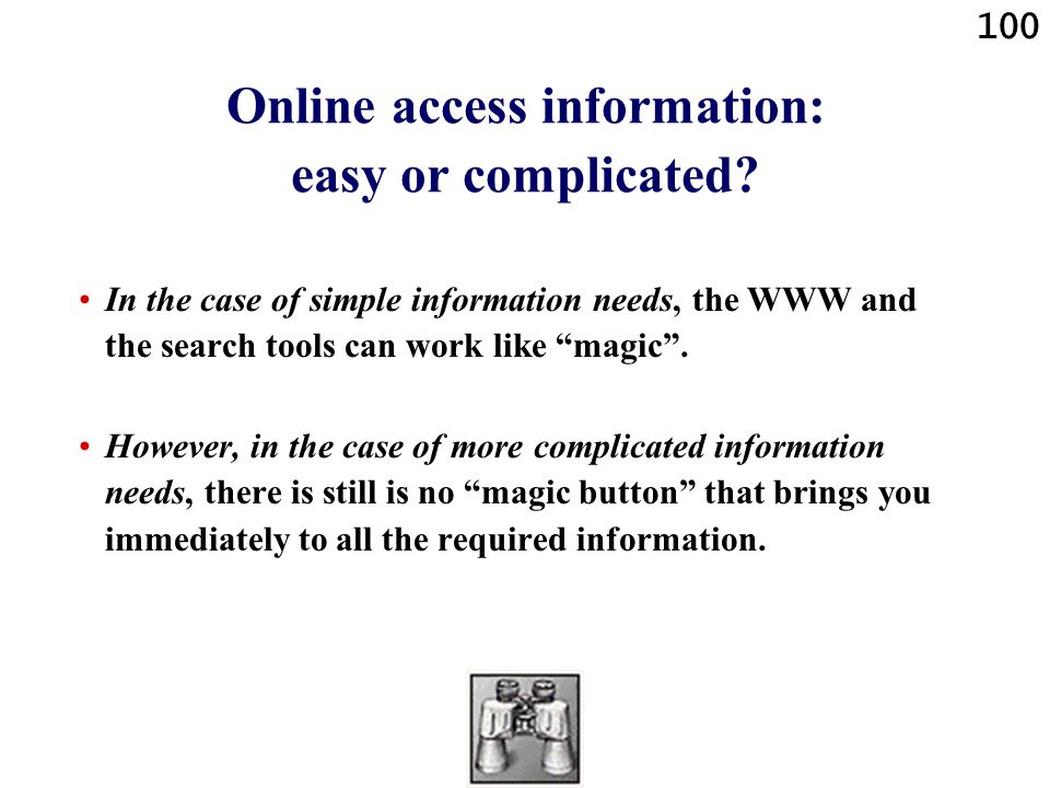 100 Online access information: easy or complicated.