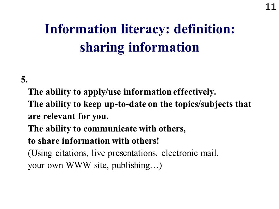11 Information literacy: definition: sharing information 5.