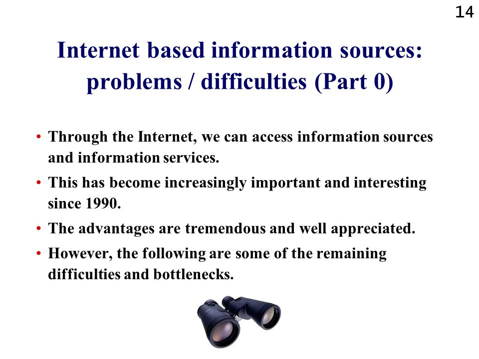 14 Internet based information sources: problems / difficulties (Part 0) Through the Internet, we can access information sources and information services.