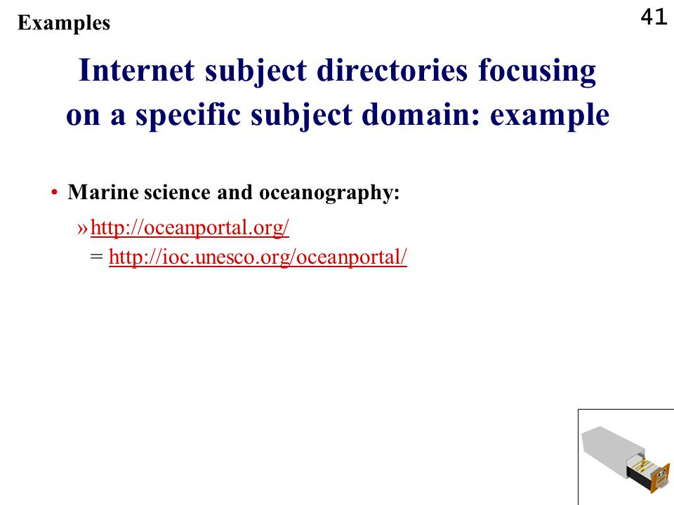 41 Internet subject directories focusing on a specific subject domain: example Marine science and oceanography: »http://oceanportal.org/ = http://ioc.unesco.org/oceanportal/http://oceanportal.org/http://ioc.unesco.org/oceanportal/ Examples