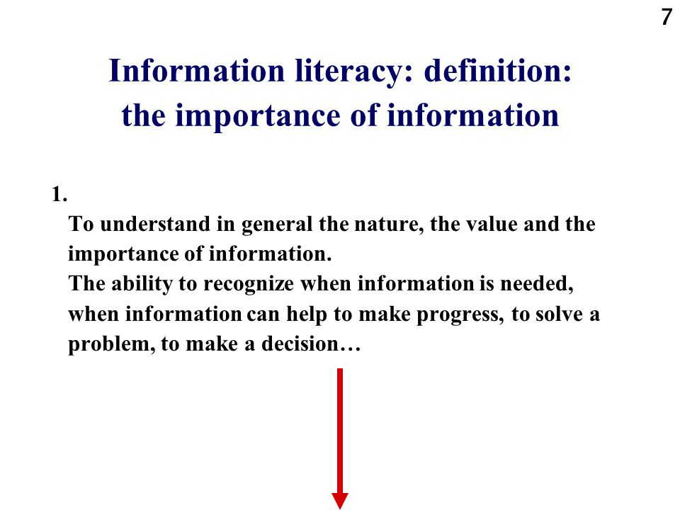 7 Information literacy: definition: the importance of information 1.