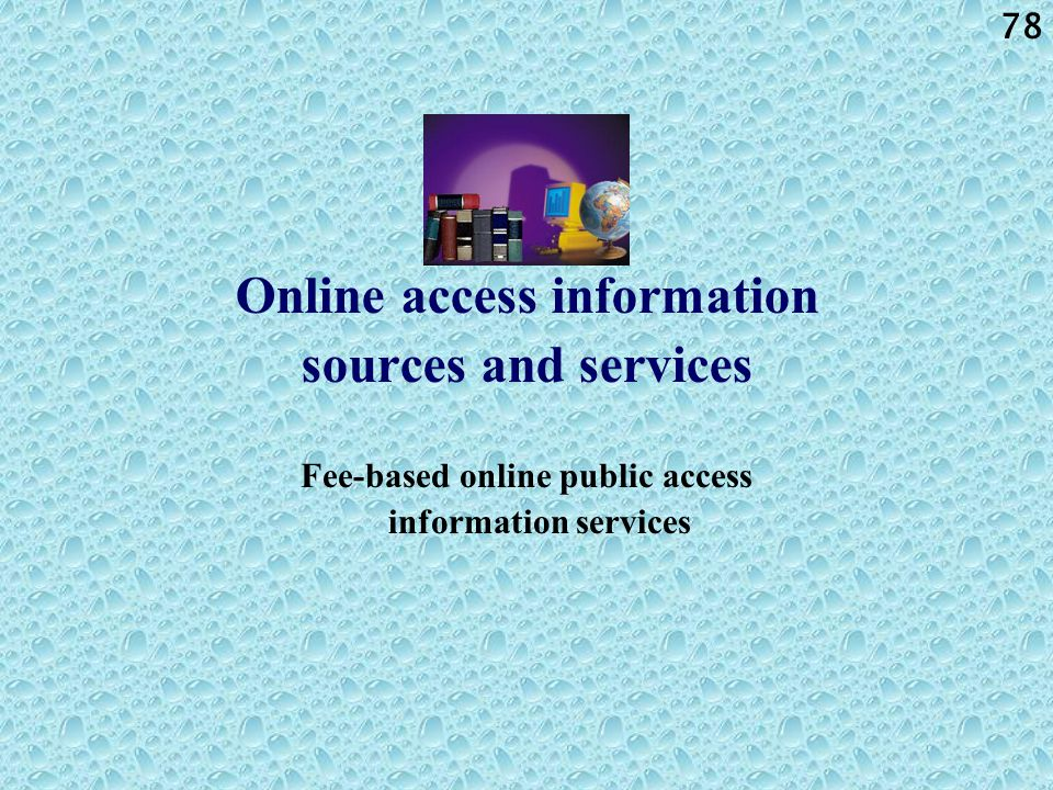 78 Online access information sources and services Fee-based online public access information services