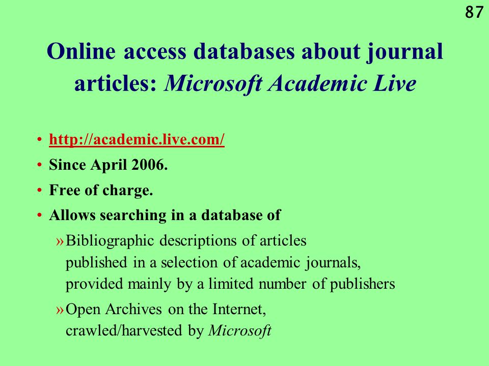 87 Online access databases about journal articles: Microsoft Academic Live http://academic.live.com/ Since April 2006.