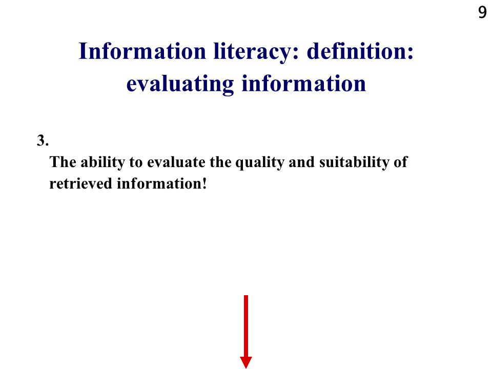 9 Information literacy: definition: evaluating information 3.