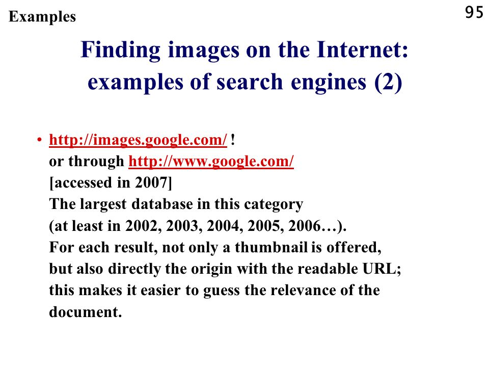 95 Examples Finding images on the Internet: examples of search engines (2) http://images.google.com/ .