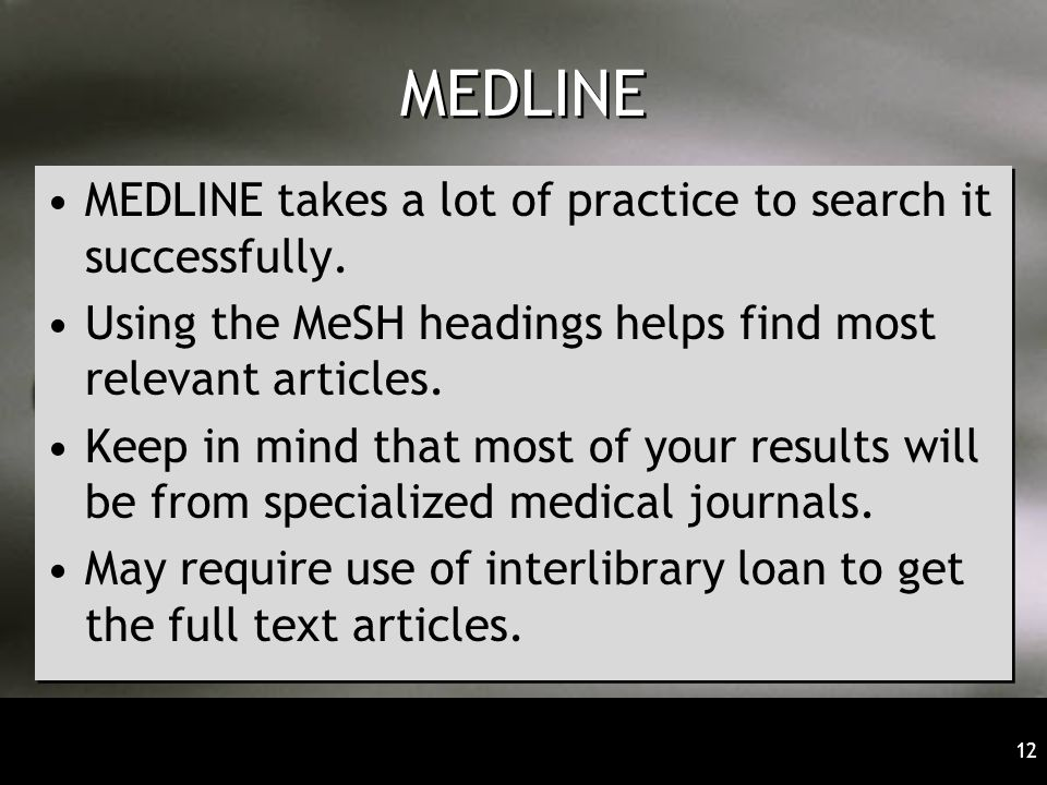 MEDLINE MEDLINE takes a lot of practice to search it successfully.