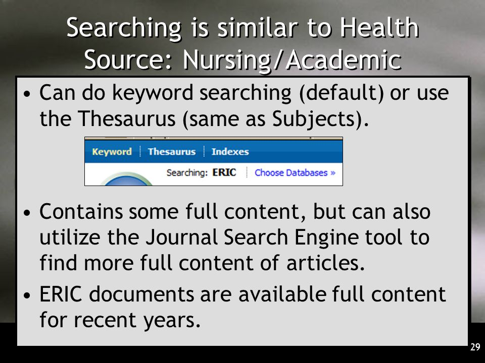 29 Searching is similar to Health Source: Nursing/Academic Can do keyword searching (default) or use the Thesaurus (same as Subjects). Contains some f