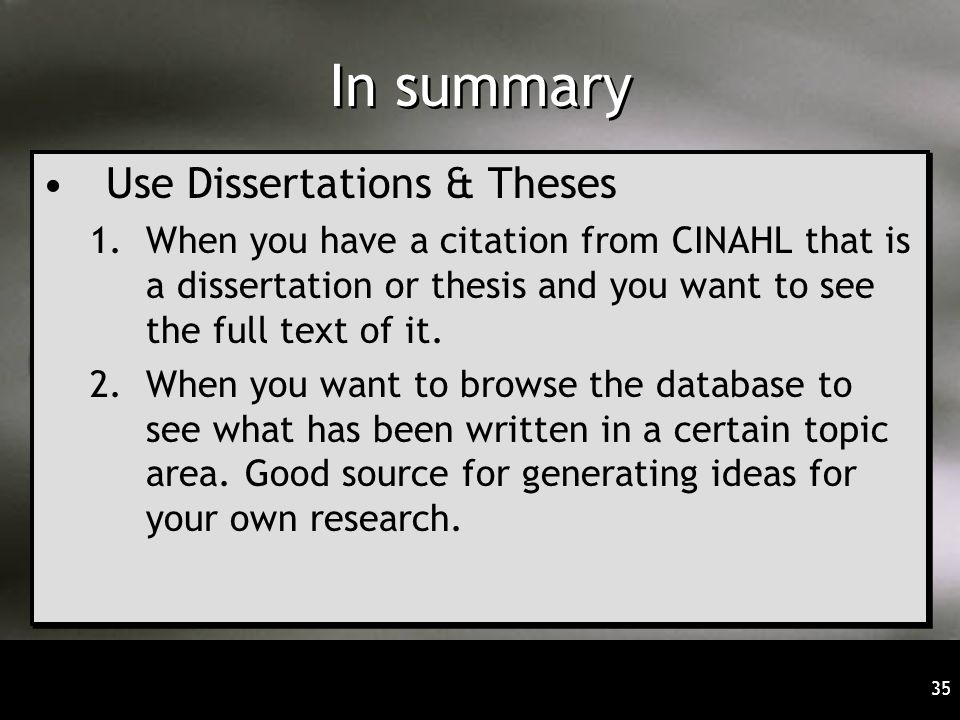 35 In summary Use Dissertations & Theses 1.When you have a citation from CINAHL that is a dissertation or thesis and you want to see the full text of