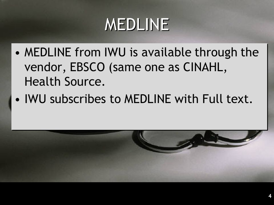 MEDLINE MEDLINE from IWU is available through the vendor, EBSCO (same one as CINAHL, Health Source. IWU subscribes to MEDLINE with Full text. MEDLINE