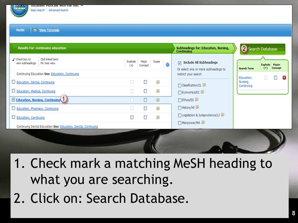 8 1.Check mark a matching MeSH heading to what you are searching. 2.Click on: Search Database.