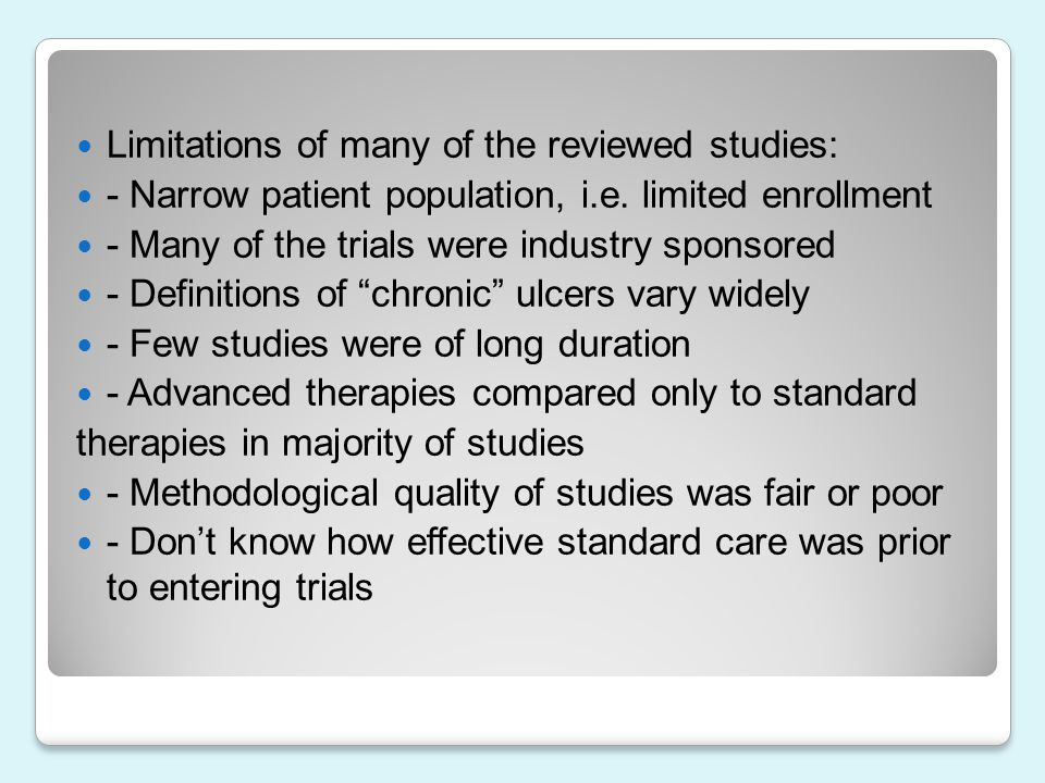 Limitations of many of the reviewed studies: - Narrow patient population, i.e. limited enrollment - Many of the trials were industry sponsored - Defin