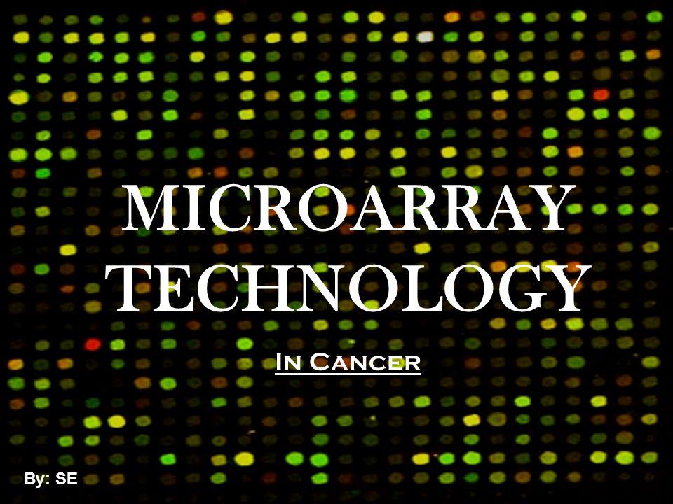MICROARRAY TECHNOLOGY In Cancer By: SE http://www.wormbook.org/chapters/www_germlinegenomics/germlinegenomicsfi g1.jpg