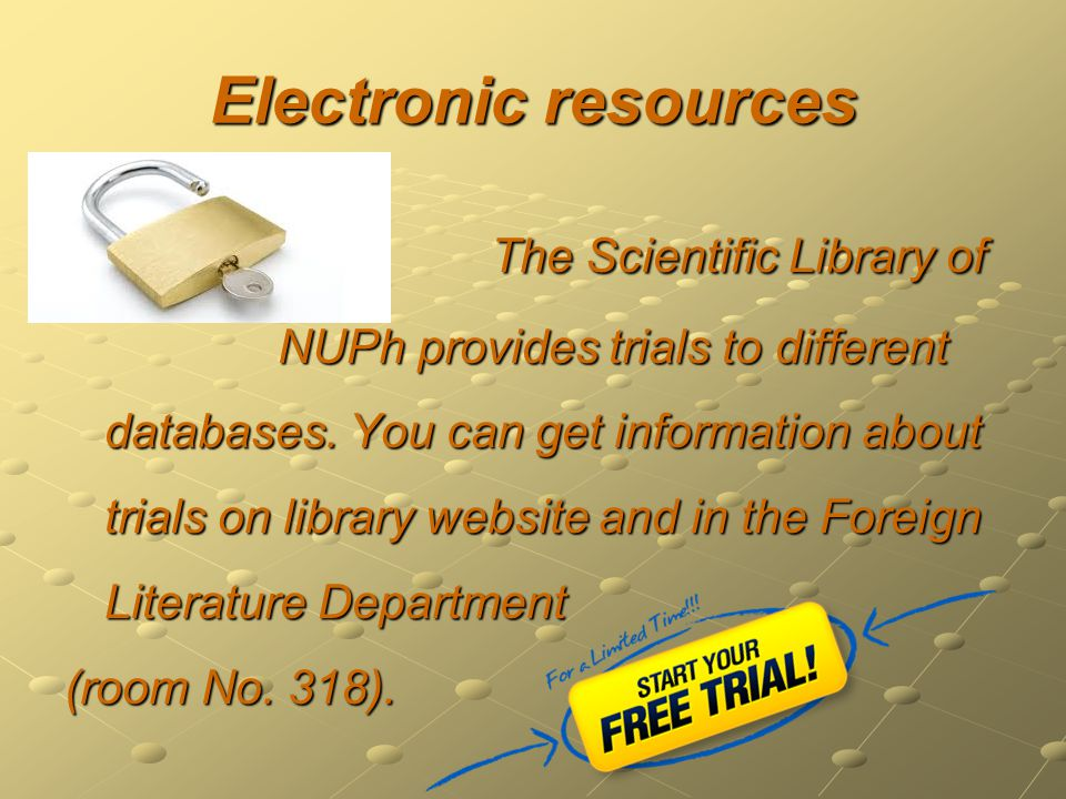 Electronic resources The Scientific Library of NUPh provides trials to different databases.