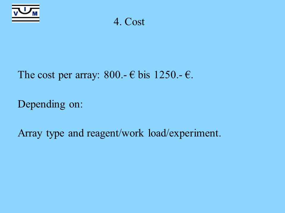 4. Cost The cost per array: 800.- € bis 1250.- €.