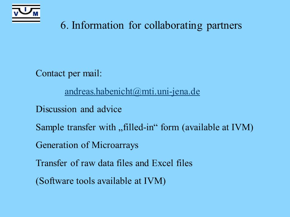 """6. Information for collaborating partners Contact per mail: andreas.habenicht@mti.uni-jena.de Discussion and advice Sample transfer with """"filled-in"""" f"""