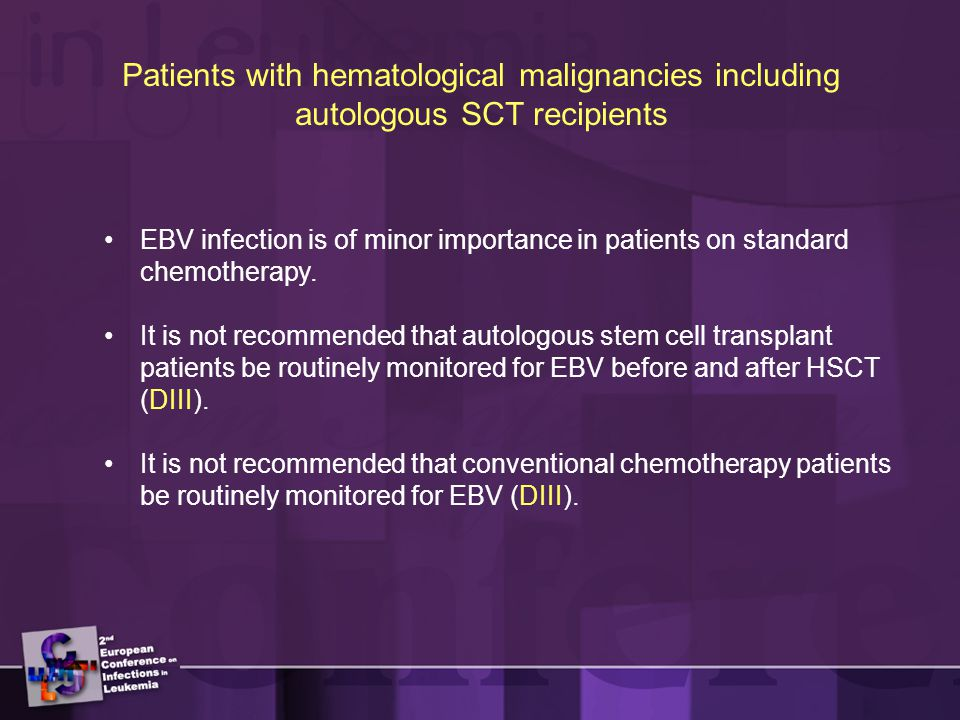 Patients with hematological malignancies including autologous SCT recipients EBV infection is of minor importance in patients on standard chemotherapy.