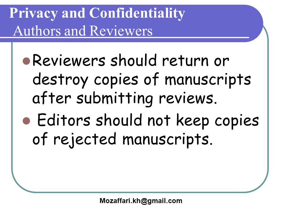 Mozaffari.kh@gmail.com Privacy and Confidentiality Authors and Reviewers Reviewers should return or destroy copies of manuscripts after submitting rev