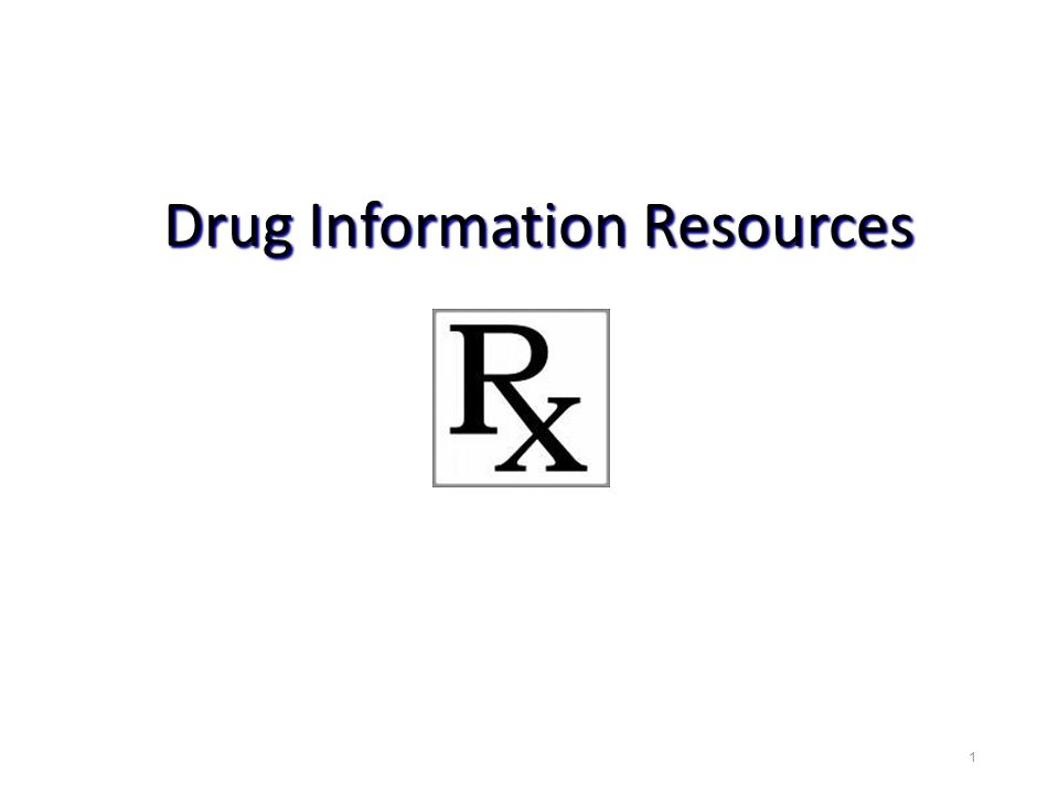 Drug Information Resources 1