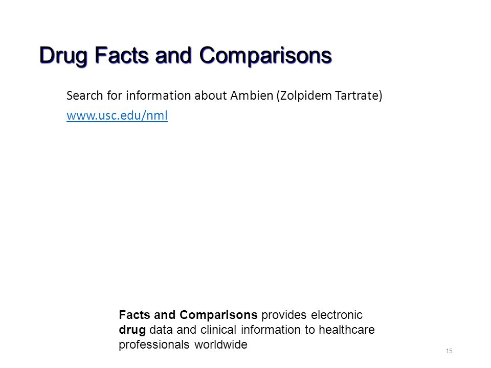 Drug Facts and Comparisons Search for information about Ambien (Zolpidem Tartrate) www.usc.edu/nml 15 Facts and Comparisons provides electronic drug data and clinical information to healthcare professionals worldwide