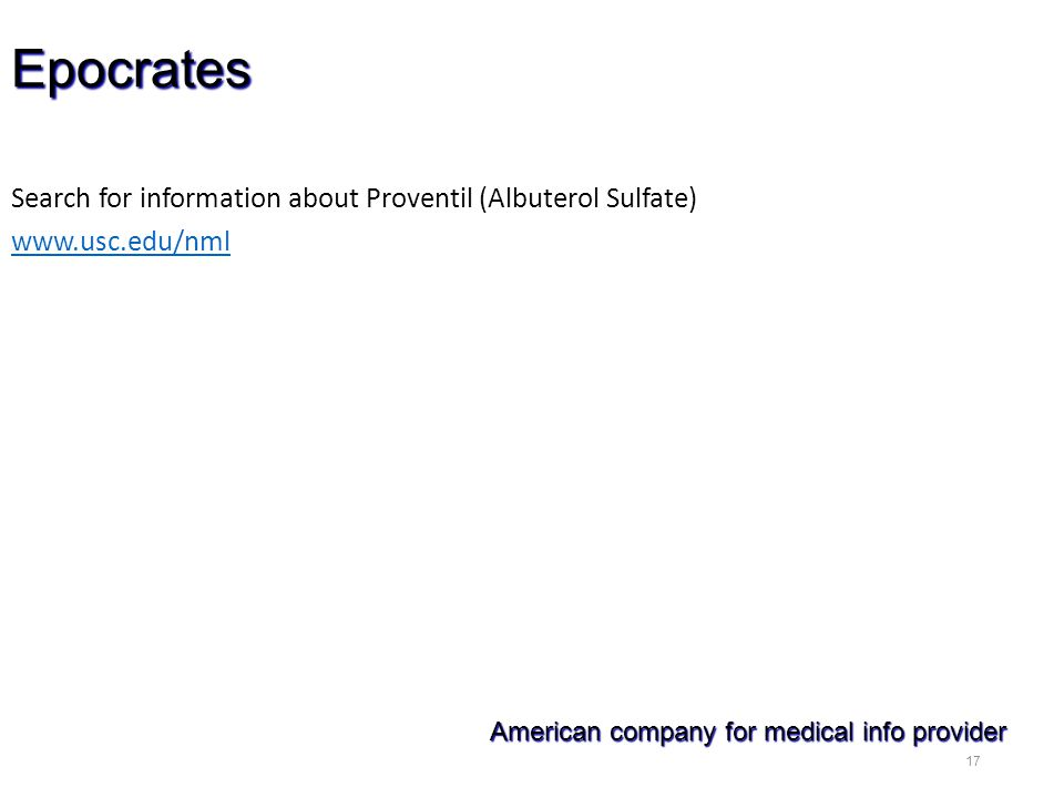 17 Epocrates Search for information about Proventil (Albuterol Sulfate) www.usc.edu/nml American company for medical info provider