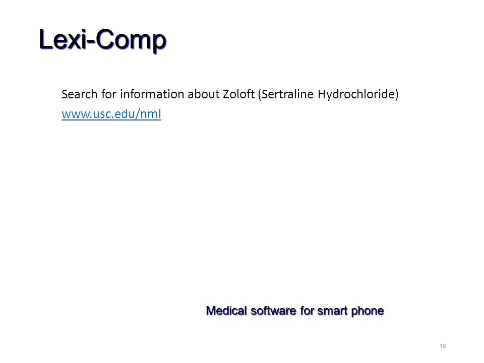 Lexi-Comp Search for information about Zoloft (Sertraline Hydrochloride) www.usc.edu/nml 19 Medical software for smart phone