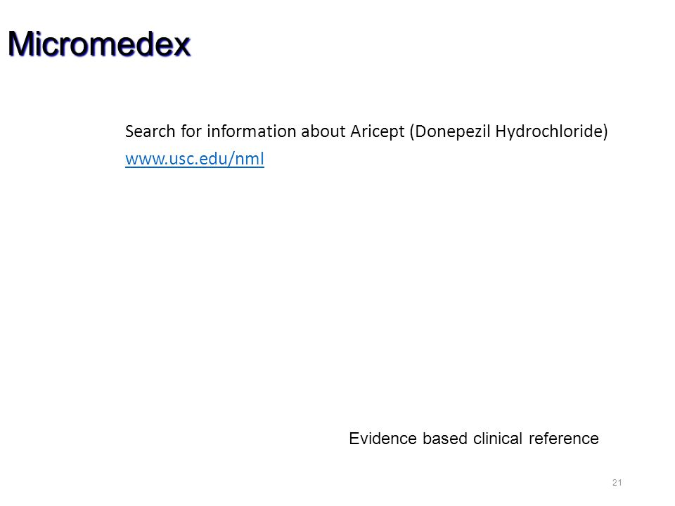 21 Micromedex Search for information about Aricept (Donepezil Hydrochloride) www.usc.edu/nml Evidence based clinical reference