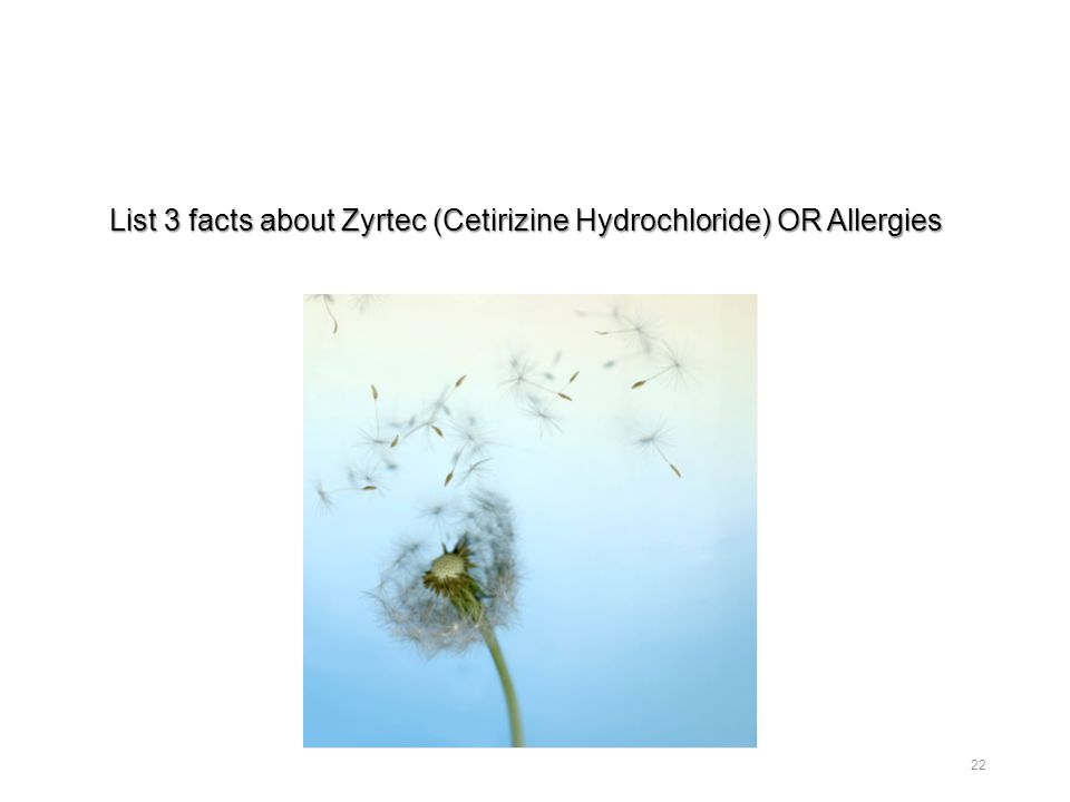List 3 facts about Zyrtec (Cetirizine Hydrochloride) OR Allergies 22