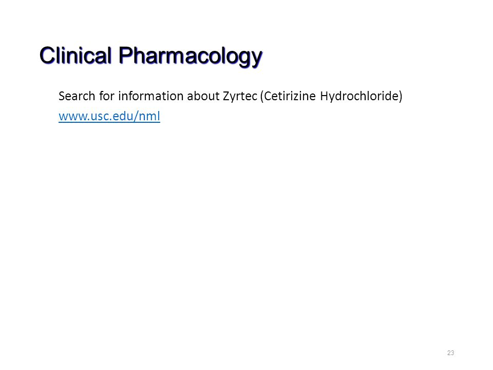 Clinical Pharmacology Search for information about Zyrtec (Cetirizine Hydrochloride) www.usc.edu/nml 23