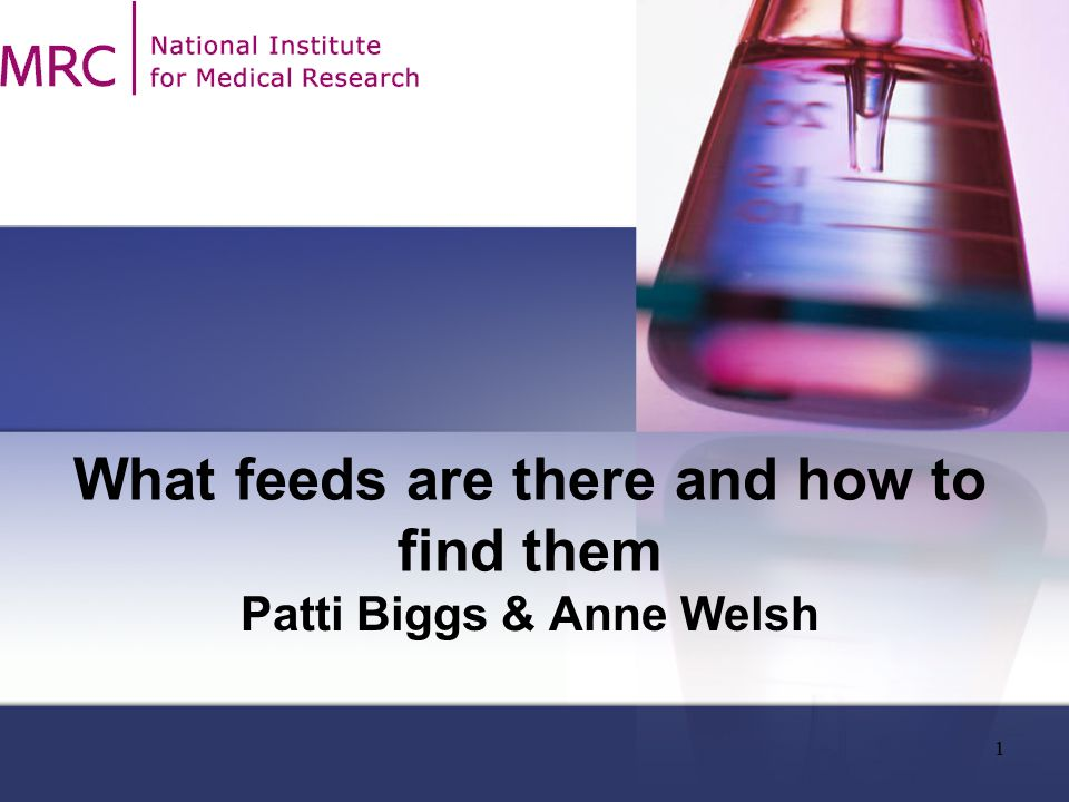 1 What feeds are there and how to find them Patti Biggs & Anne Welsh