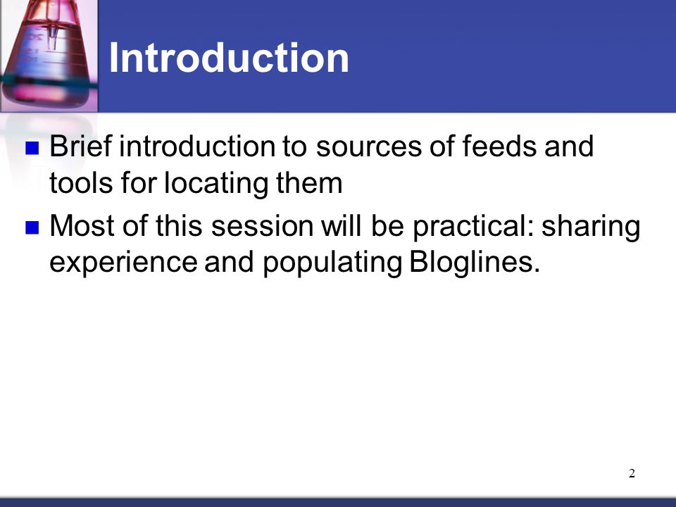 2 Introduction Brief introduction to sources of feeds and tools for locating them Most of this session will be practical: sharing experience and popul