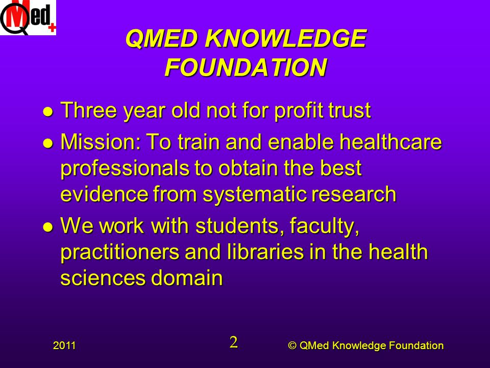 © QMed Knowledge Foundation 2011 13 RESOURCES l Primary – The resource l Secondary – List of resources l Tertiary – List of lists of resources