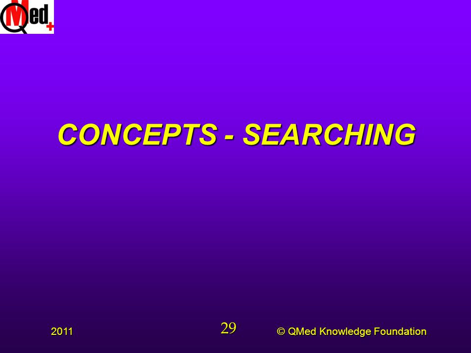 © QMed Knowledge Foundation 2011 29 CONCEPTS - SEARCHING
