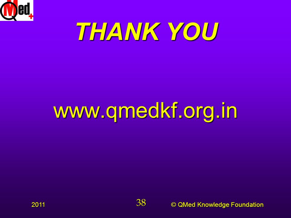 © QMed Knowledge Foundation 2011 38 THANK YOU www.qmedkf.org.in
