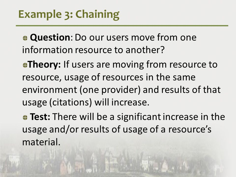 Example 3: Chaining Question: Do our users move from one information resource to another.
