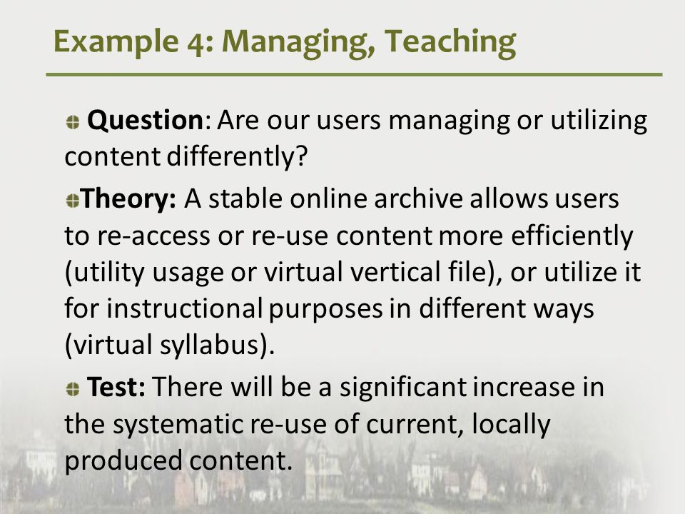 Example 4: Managing, Teaching Question: Are our users managing or utilizing content differently.