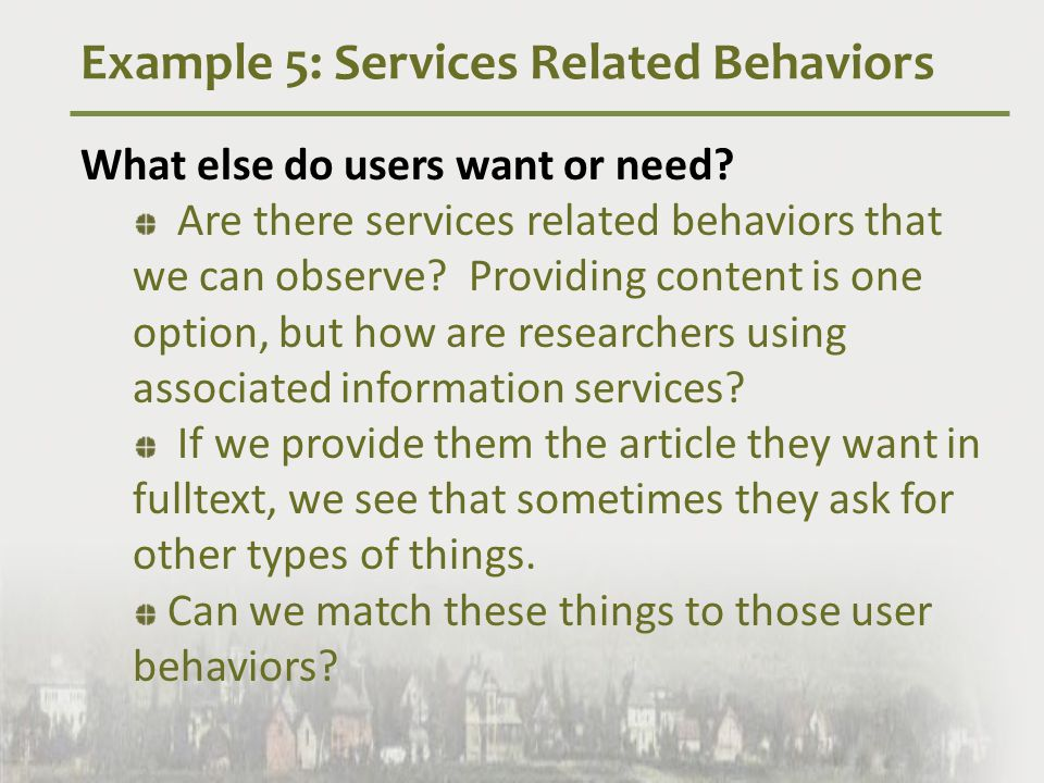 Example 5: Services Related Behaviors What else do users want or need.