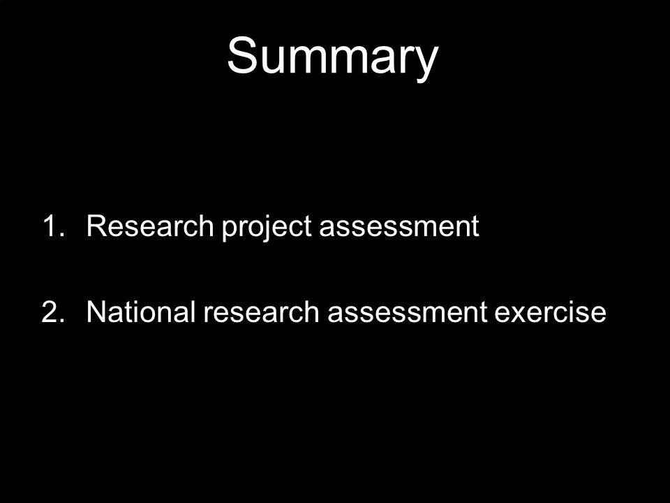 Summary 1.Research project assessment 2.National research assessment exercise