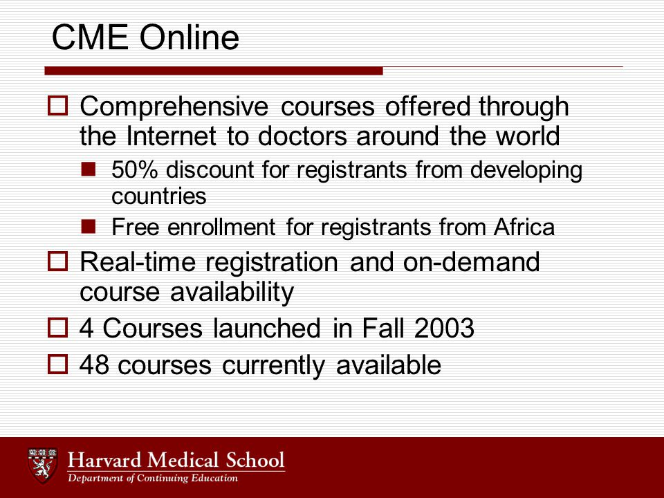 CME Online  Comprehensive courses offered through the Internet to doctors around the world 50% discount for registrants from developing countries Fre