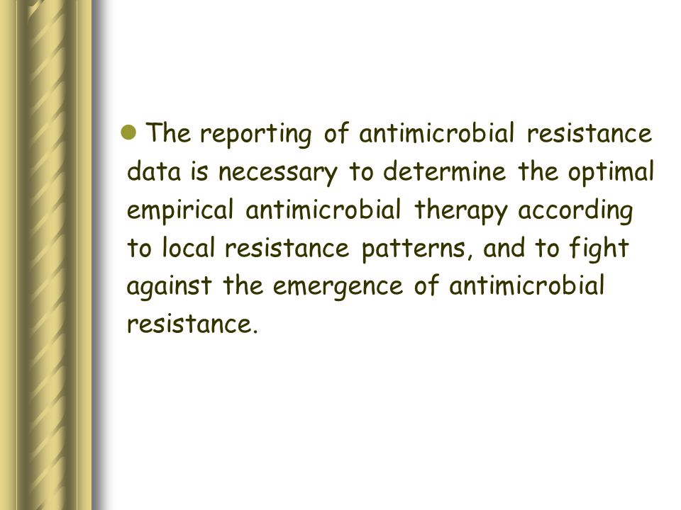 The reporting of antimicrobial resistance data is necessary to determine the optimal empirical antimicrobial therapy according to local resistance patterns, and to fight against the emergence of antimicrobial resistance.