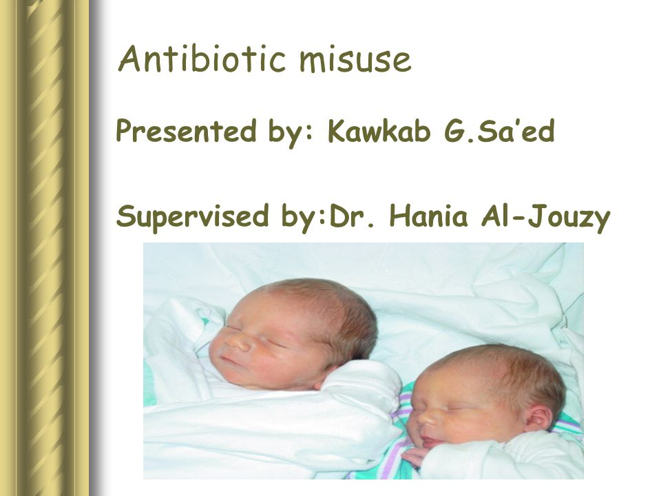 Antibiotic misuse Presented by: Kawkab G.Sa'ed Supervised by:Dr. Hania Al-Jouzy